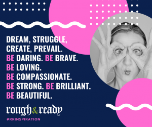 Dream, struggle, create, prevail. Be daring. Be brave. Be loving. Be compassionate. Be strong. Be brilliant. Be beautiful. #rrInspiration