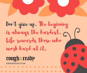 Don't Give up The beginning is always the hardest. Life rewards those who work hard at it.#rrInspiration