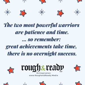The two most powerful warriors are patience and time. … so remember: great achievements take time, there is no overnight success.#rrInspiration