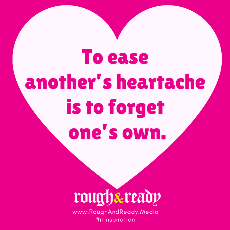 To ease another's heartache is to forget one's own. #rrInspiration