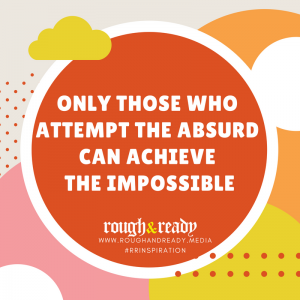Only those who attempt the absurd can achieve the impossible. #rrInspiration