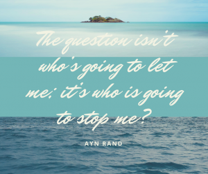 The question isn't who's going to let me; it's who is going to stop me? #rrInspiration