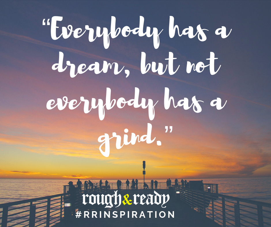 Everybody has a dream, but not everybody has a grind. #rrInspiration