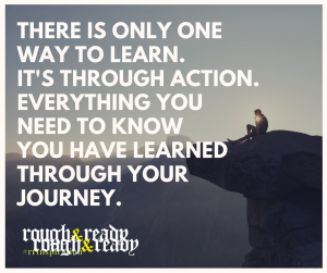 There is only one way to learn. It's through action. Everything you need to know you have learned through your journey. #rrInspiration