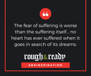 The fear of suffering is worse than the suffering itself... no heart has ever suffered when it goes in search of its dreams. #rrInspiration