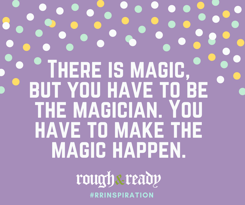 There is magic, but you have to be the magician. You have to make the magic happen. #rrInspiration