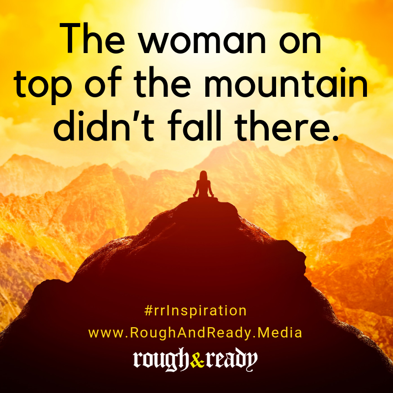 The woman on top of the mountain didn't fall there.