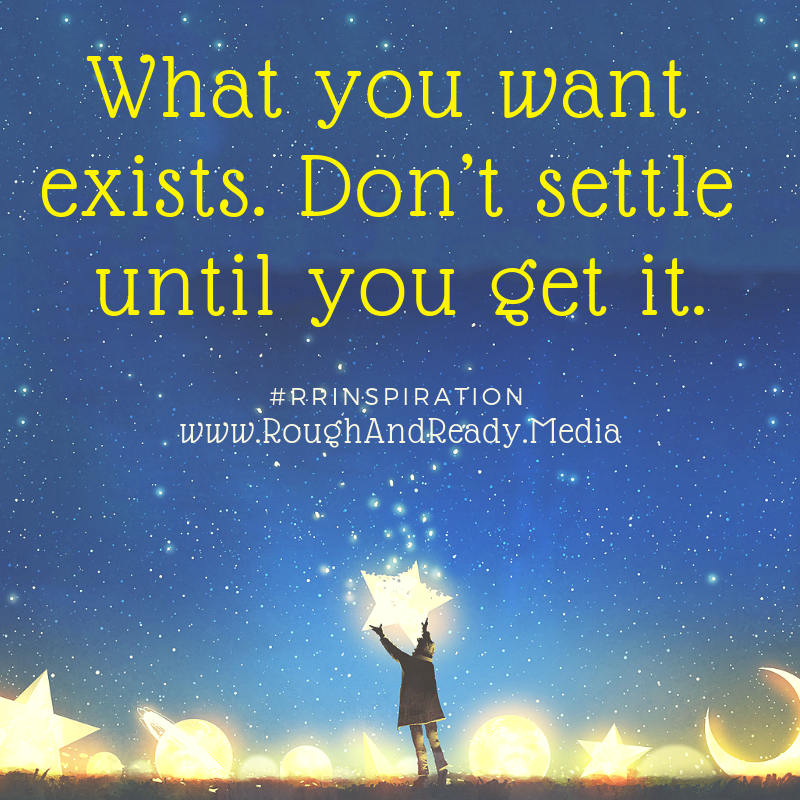 What you want exists. Don't settle until you get it.