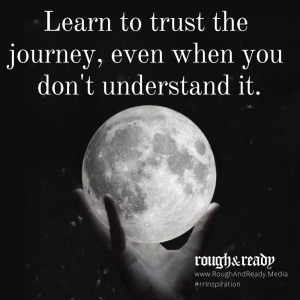 Learn to trust the journey, even when you don't understand it.